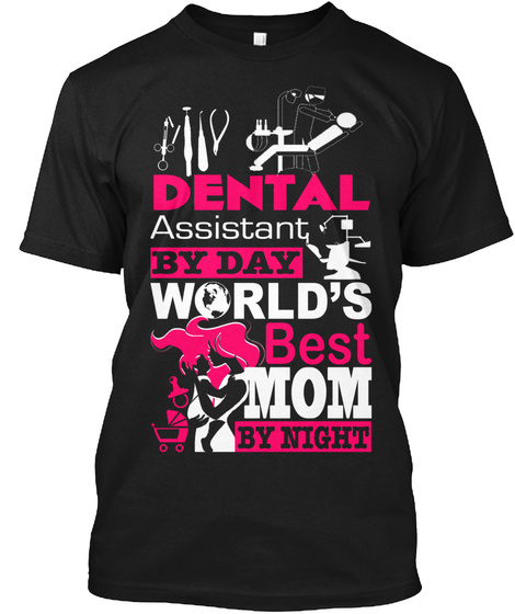 Dental Assistant By Day World's Best Mom By Night Black T-Shirt Front