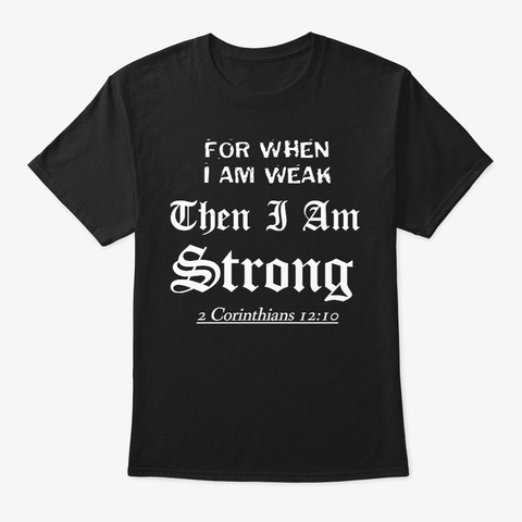 Then I Am Strong Black T-Shirt Front
