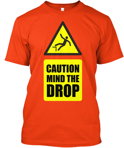 Caution Mind The Drop Deep Orange  T-Shirt Front