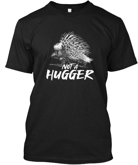 Not A Hugger   Porcupine Fun Pun Gift Black T-Shirt Front