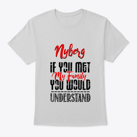 If You Met My Family Nyberg Funny Shirt Light Steel T-Shirt Front