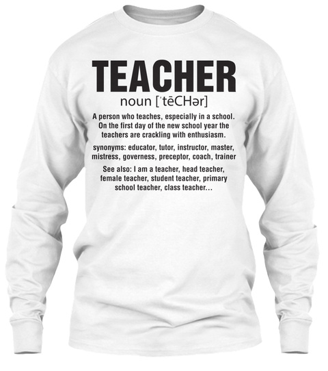 Teacher Noun [ Tēc Har] A Person Who Teaches, Especially In A School  On The First Day Of The New School Year The... White T-Shirt Front