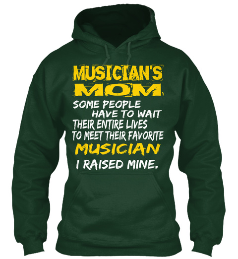Musician's Mom Some People Have To Wait Their Entire Lives To Meet Their Favorite Musician I Raised Mine Forest Green T-Shirt Front