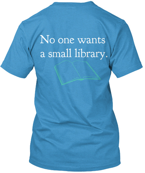 No One Wants A Small Library. Heathered Bright Turquoise  T-Shirt Back