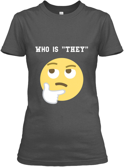 """Who Is """"They"""" Charcoal T-Shirt Front"""