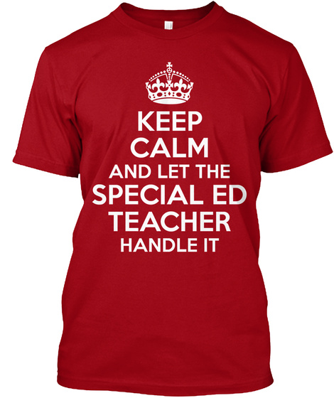 Keep Calm And Let The Special Ed Teacher Handle It Deep Red T-Shirt Front