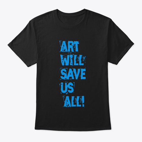 Art Saves  Black T-Shirt Front
