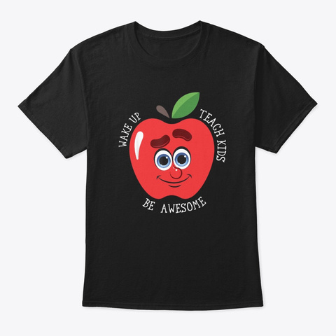 Wake Up Teach Kids Be Awesome Teacher Black T-Shirt Front