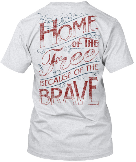 Home Of The Free Because Of The Brave Ash T-Shirt Back