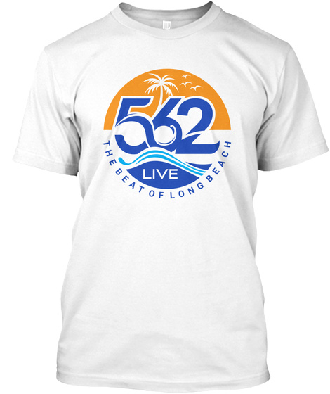 562 Live The Beat Of Long Beach White T-Shirt Front
