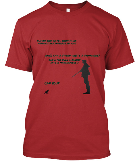 Human, Why Do You Think That  Animals Are Inferior To You? Easy, Can A Sheep Write A Symphony? Can A Pig Turn A... Red T-Shirt Front