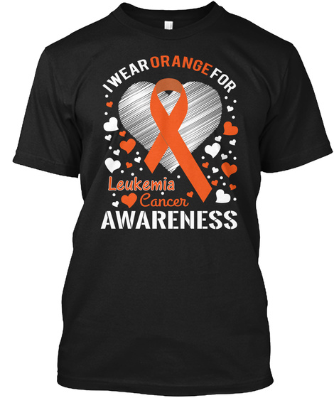 I Wear Orange Leukemia Cancer Awareness Black T-Shirt Front