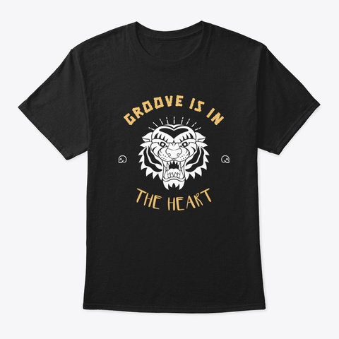 Groove Is In The Heart Dn B Edm Tiger  Black T-Shirt Front