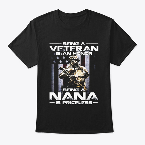 Being A Veteran Is An Honor Being A Nana Black T-Shirt Front