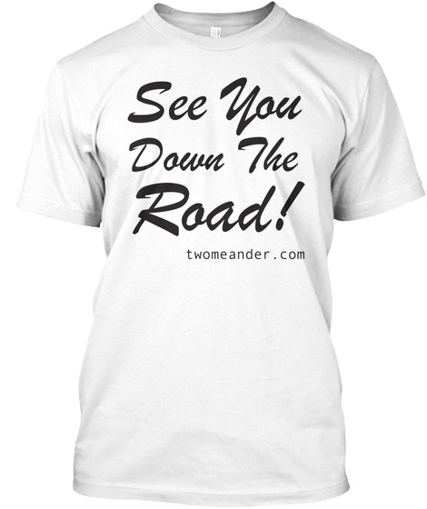 See You Down The Road T Shirt White T-Shirt Front