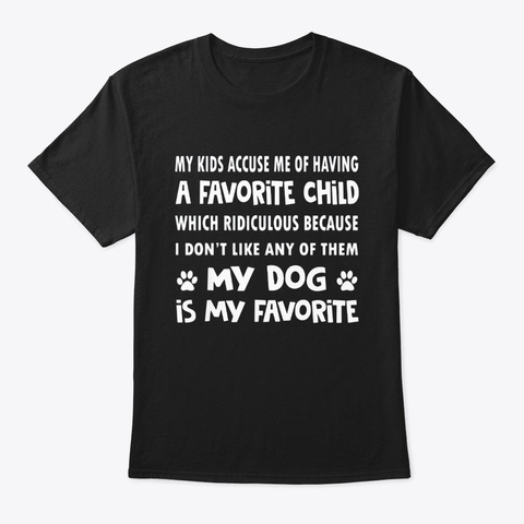 My Kids Accuse Me Child Funny Dog Shirt Black T-Shirt Front