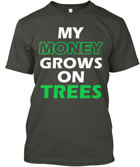 My Money Grows On Trees Smoke Gray T-Shirt Front