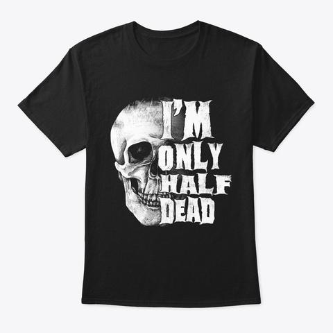 Only Half Dead Skeleton Skull Halloween Black T-Shirt Front