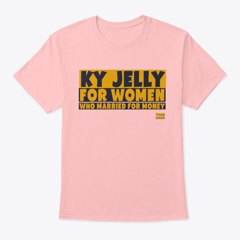 Ky Jelly For Women Who Married For Money Pale Pink T-Shirt Front