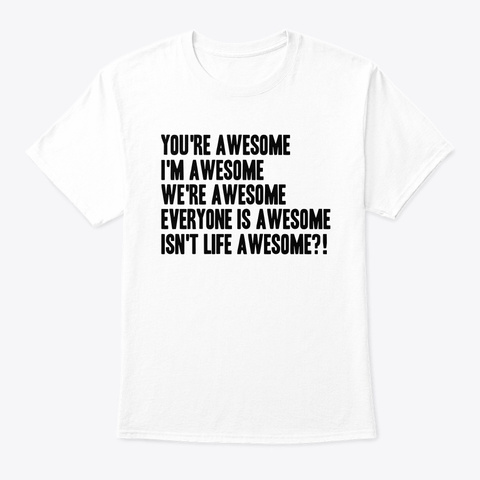 You're Awesome, I'm Awesome.... White T-Shirt Front