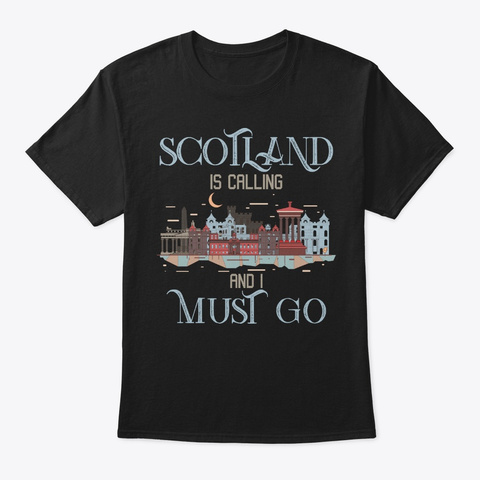 Scotland Is Calling I Must Go Black T-Shirt Front