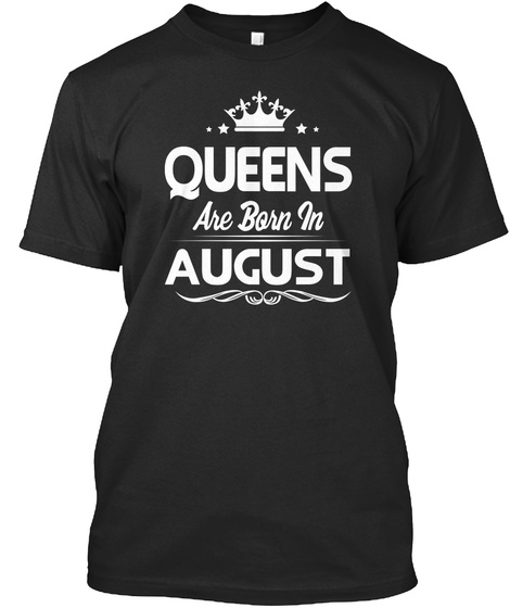 Queens Are Born In August T Shirt Black T-Shirt Front