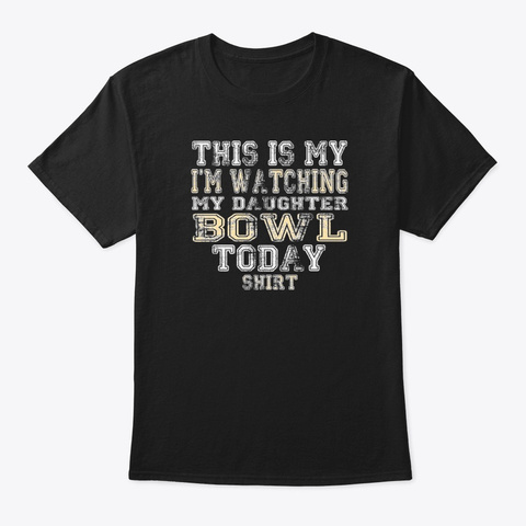 This Is My I'm Watching Daughter Bowl Black T-Shirt Front