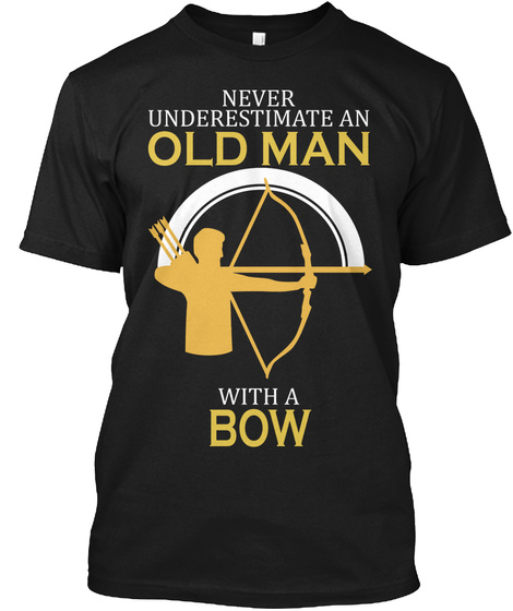 Archery T-shirt Men/'s Unisex Bella Canvas soft tee. Never Underestimate an old man with a bow