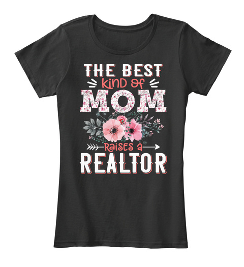 The Best Kind Of Mom Raises A Reltor  Black T-Shirt Front