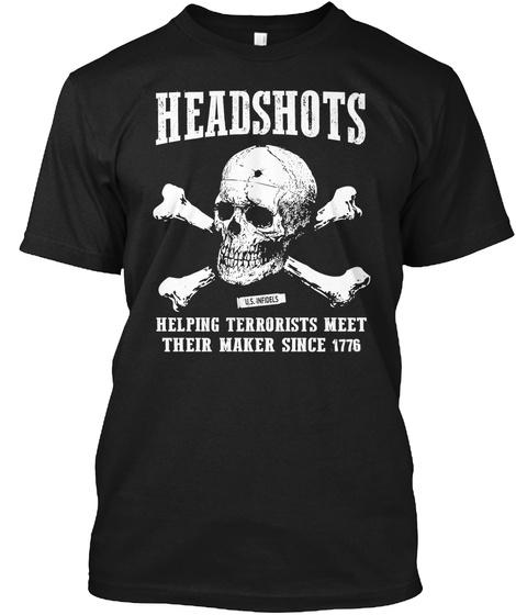 Headshots Helping Terrorists Meet Their Maker Since 1776 T-Shirt Front