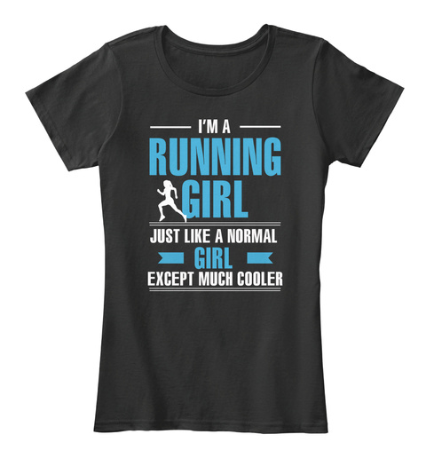 I'm A Running Girl Just Like A Normal Girl Except Much Cooler Black T-Shirt Front