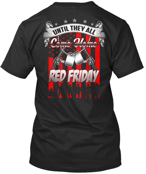 Until They All Come Home Red Friday Black T-Shirt Back