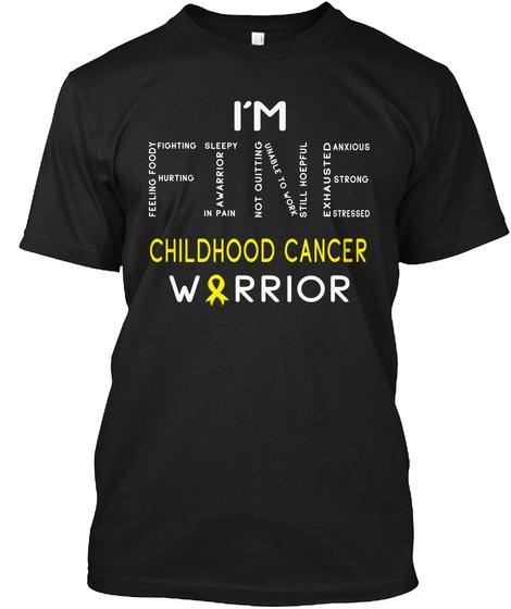 Childhood Cancer Warrior : I'm Fine Black T-Shirt Front