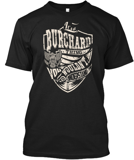 It's A Burchard Thing Black T-Shirt Front