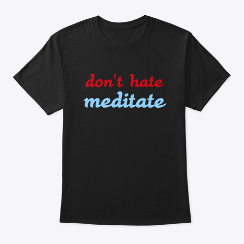 Don't Hate Meditate Tee Black T-Shirt Front