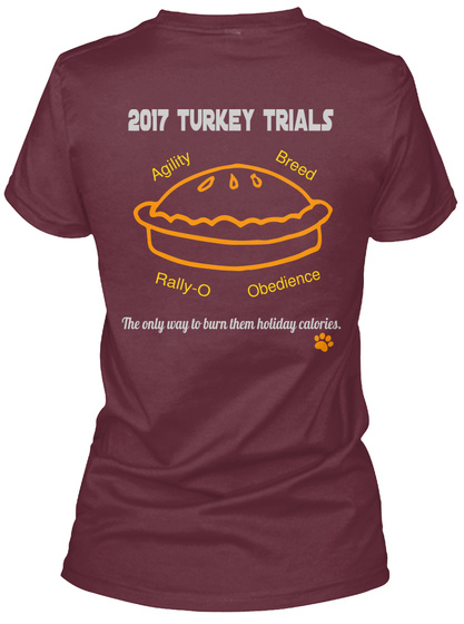 2017 Turkey Trails Agility Breed Rally O Obedience The Only Way To Burn Them Holiday Calories Maroon Women's T-Shirt Back
