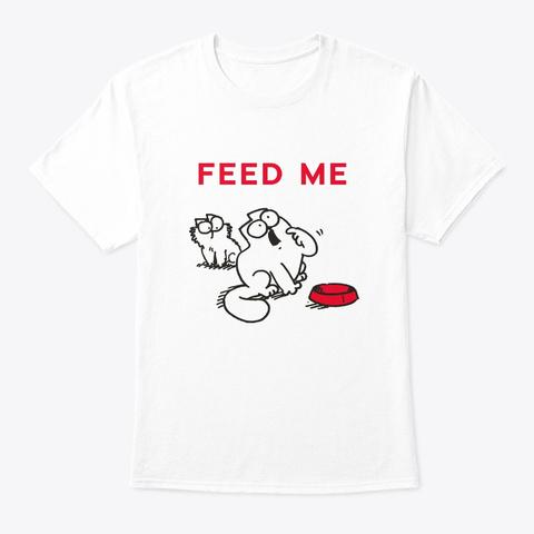 Simon's Cat   Feed Me 😸 White T-Shirt Front