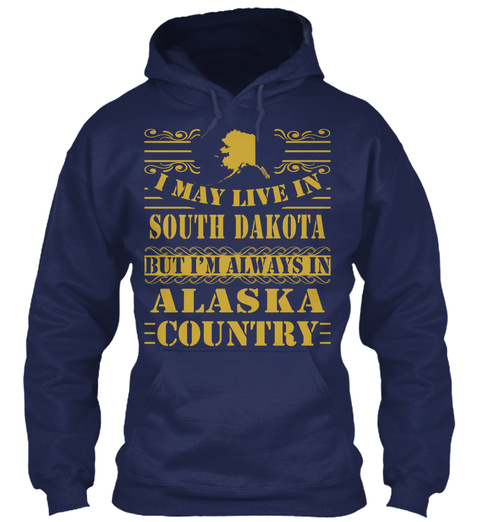 I May Live In South Dakota But I'm Always In Alaska Country Navy T-Shirt Front