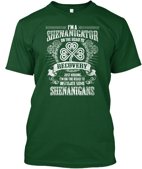 I M A Shenanigator On The Road To Recovery Just Kidding I M On The Road To Instigate Some Shenanigans Deep Forest T-Shirt Front