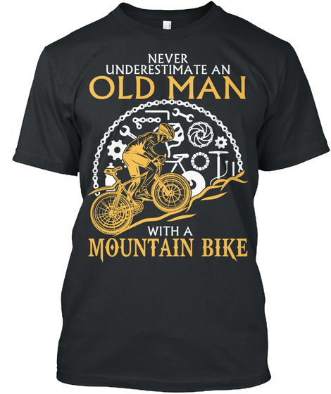 Never Underestimate An Old Man With A Mountain Bike  Black áo T-Shirt Front