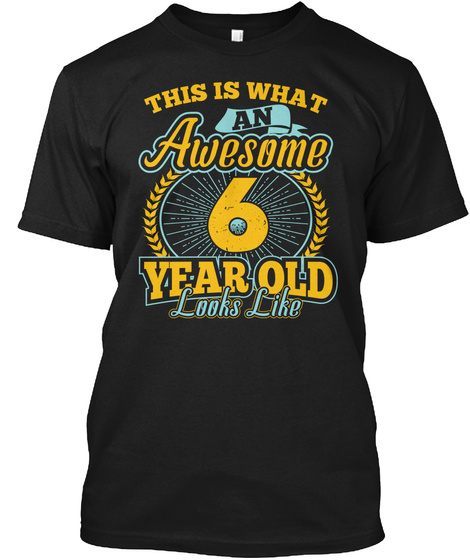 This Is What Awesome 6 Year Old T Shirt Black T-Shirt Front