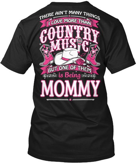 There Ain't Many Things I Love More Than Country Music But One Of Them Is Being Mommy Black T-Shirt Back