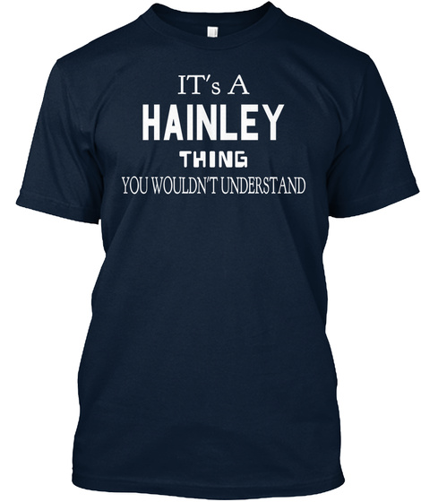 It's A Hainley Thing You Wouldn't Understand New Navy T-Shirt Front
