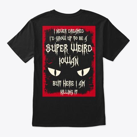 Super Weird Iowan Shirt Black T-Shirt Back