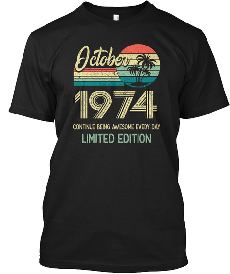 October 1974 Continue Being Awesome Ever Black T-Shirt Front