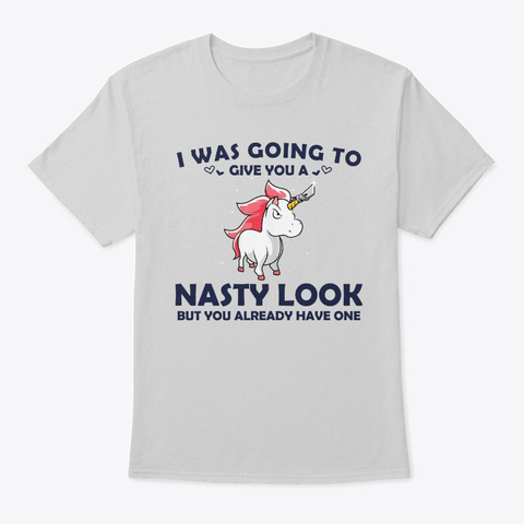 I Was Going To Give You A Nasty Look Light Steel T-Shirt Front