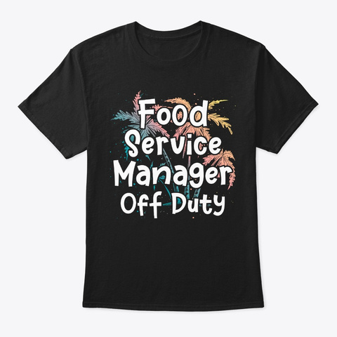 Food Service Manager Vacay Gift Off Duty Black T-Shirt Front
