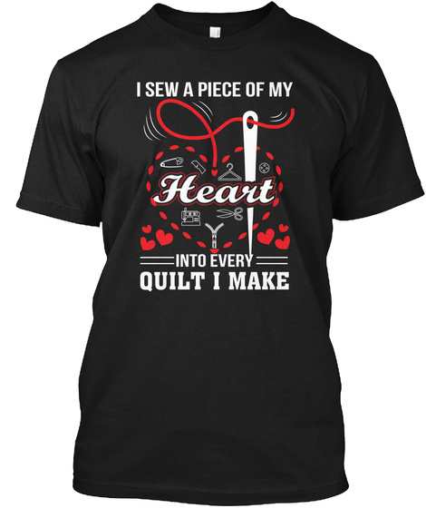 Sew Piece Of  Heart Into Every Quilting Black T-Shirt Front