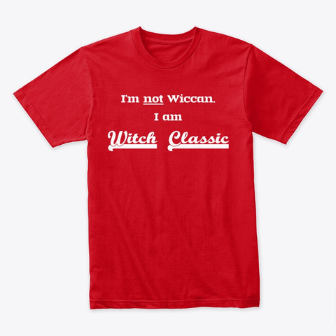 I'm Not Wiccan. I Am Witch Classic. Red T-Shirt Front