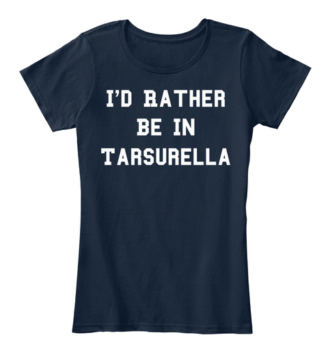 I'd Rather Be In Tarsurella New Navy Women's T-Shirt Front